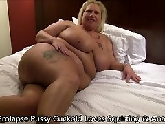 Prolapse Pussy Cuckold Loves Squirting & Buttfuck